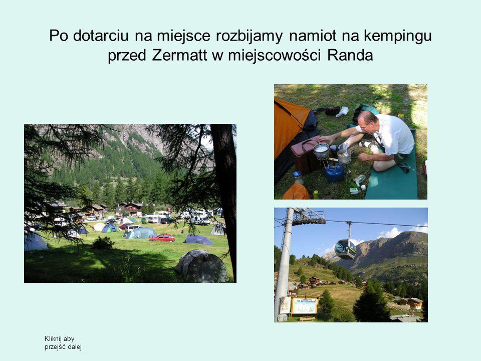 Po dotarciu na miejsce rozbijamy namiot na kempingu przed Zermatt w miejscowości Randa Kliknij aby przejść dalej