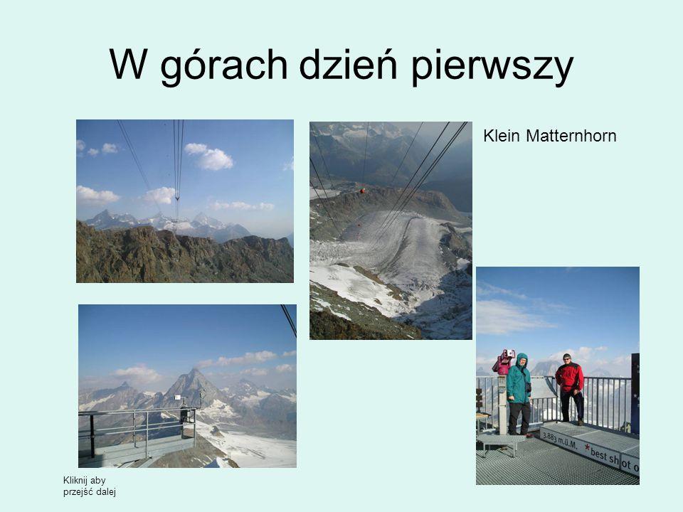 W górach dzień pierwszy Klein Matternhorn Kliknij aby przejść dalej