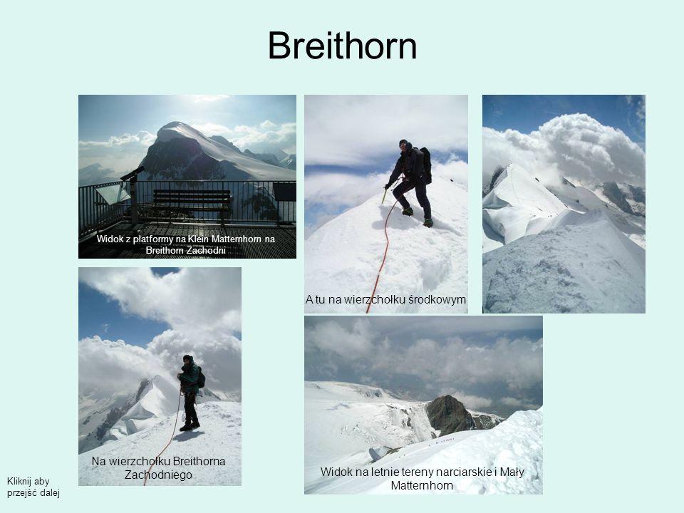 Breithorn Widok z platformy na Klein Matternhorn na Breithorn Zachodni Na wierzchołku Breithorna Zachodniego A tu na wierzchołku środkowym Widok na letnie tereny narciarskie i Mały Matternhorn Kliknij aby przejść dalej