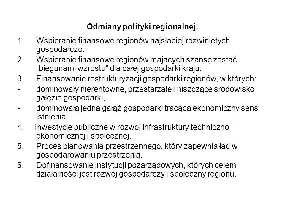 Odmiany polityki regionalnej: 1.Wspieranie finansowe regionów najsłabiej rozwiniętych gospodarczo. 2.Wspieranie finansowe regionów mających szansę zos
