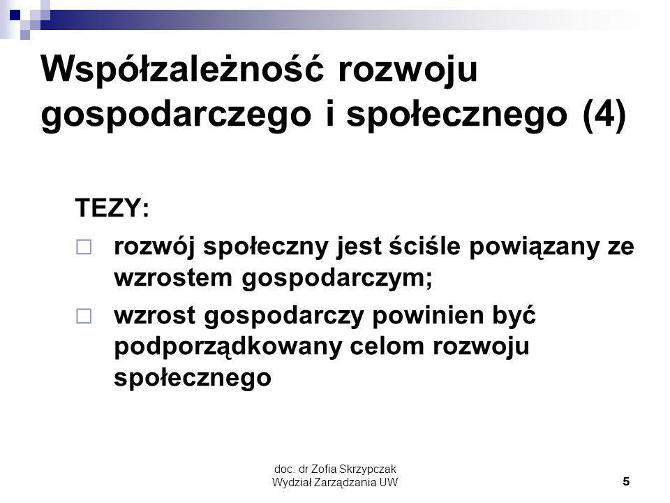 doc. dr Zofia Skrzypczak Wydział Zarządzania UW5 Współzależność rozwoju gospodarczego i społecznego (4) TEZY:  rozwój społeczny jest ściśle powiązany