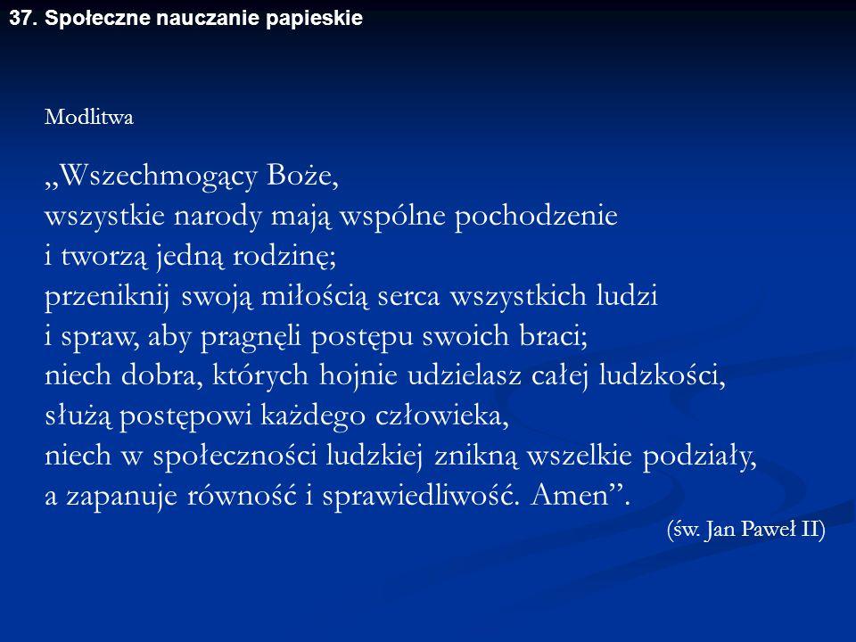 """37. Społeczne nauczanie papieskie """"Wszechmogący Boże, wszystkie narody mają wspólne pochodzenie i tworzą jedną rodzinę; przeniknij swoją miłością serc"""