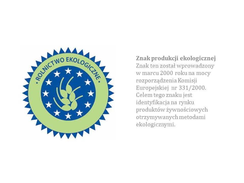Znak produkcji ekologicznej Znak ten został wprowadzony w marcu 2000 roku na mocy rozporządzenia Komisji Europejskiej nr 331/2000.