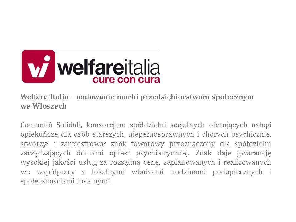 Welfare Italia – nadawanie marki przedsiębiorstwom społecznym we Włoszech Comunità Solidali, konsorcjum spółdzielni socjalnych oferujących usługi opiekuńcze dla osób starszych, niepełnosprawnych i chorych psychicznie, stworzył i zarejestrował znak towarowy przeznaczony dla spółdzielni zarządzających domami opieki psychiatrycznej.