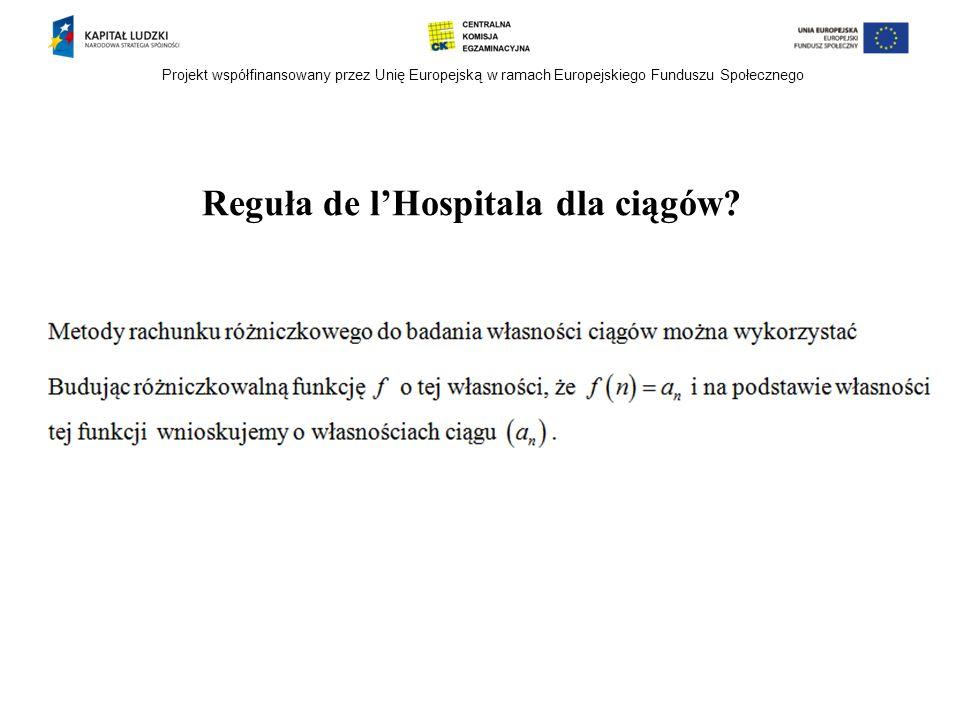 Projekt współfinansowany przez Unię Europejską w ramach Europejskiego Funduszu Społecznego Reguła de l'Hospitala dla ciągów?