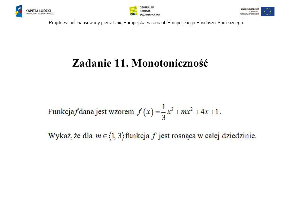 Projekt współfinansowany przez Unię Europejską w ramach Europejskiego Funduszu Społecznego Zadanie 11. Monotoniczność