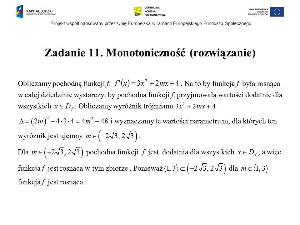 Projekt współfinansowany przez Unię Europejską w ramach Europejskiego Funduszu Społecznego Zadanie 11. Monotoniczność (rozwiązanie)