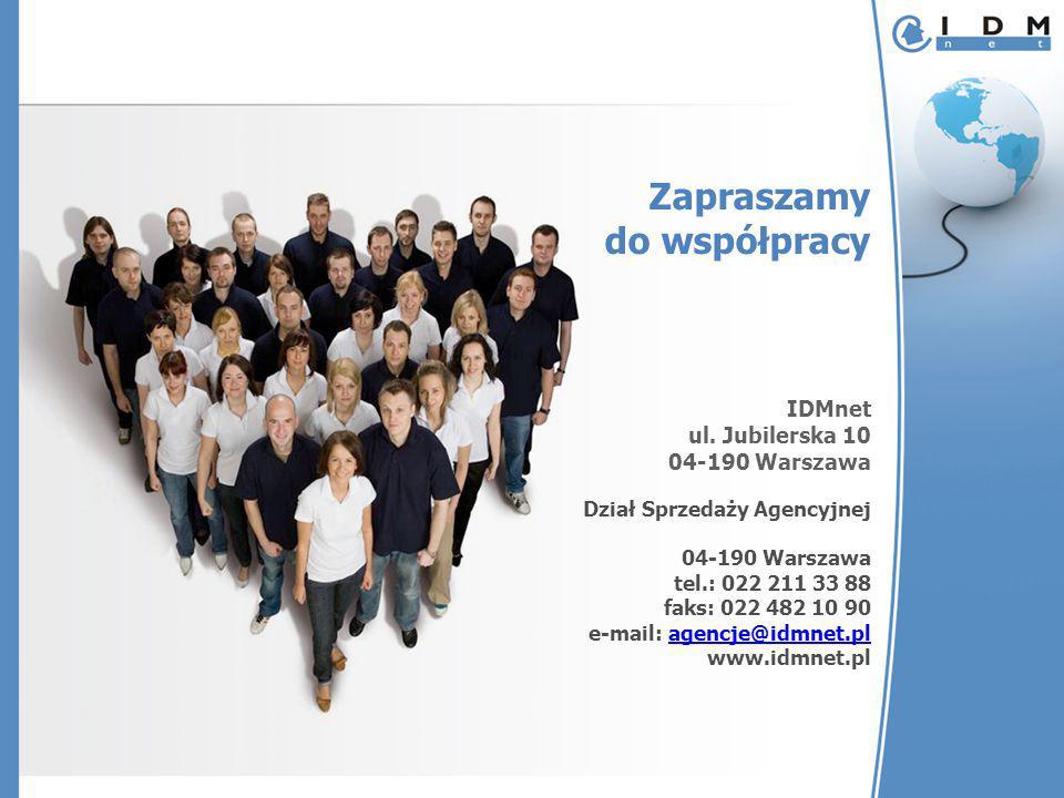 IDMnet ul. Jubilerska 10 04-190 Warszawa Dział Sprzedaży Agencyjnej 04-190 Warszawa tel.: 022 211 33 88 faks: 022 482 10 90 e-mail: agencje@idmnet.pl