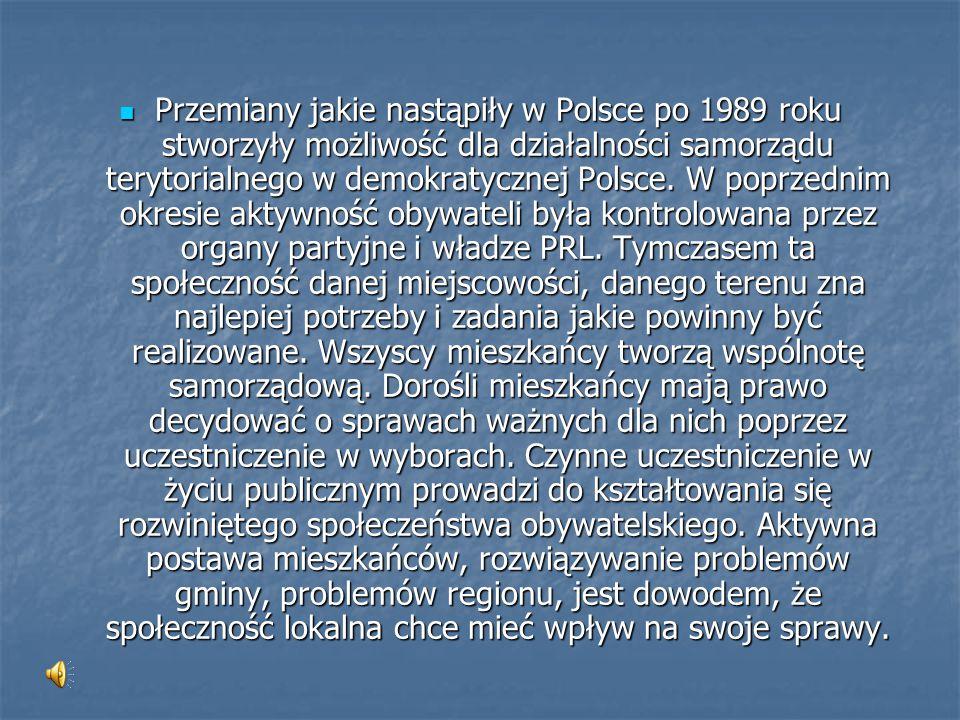 Przemiany jakie nastąpiły w Polsce po 1989 roku stworzyły możliwość dla działalności samorządu terytorialnego w demokratycznej Polsce. W poprzednim ok