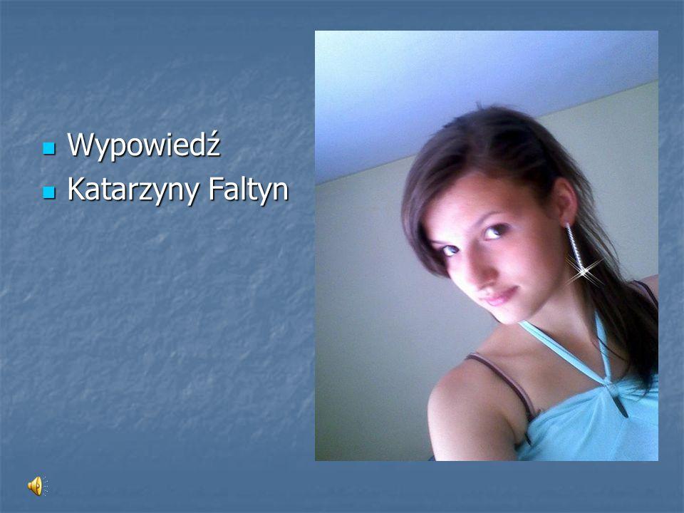 Wypowiedź Wypowiedź Katarzyny Faltyn Katarzyny Faltyn
