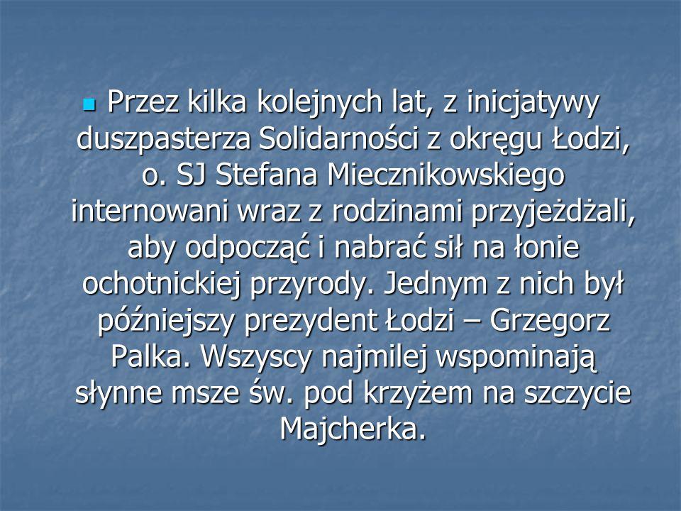 Przez kilka kolejnych lat, z inicjatywy duszpasterza Solidarności z okręgu Łodzi, o. SJ Stefana Miecznikowskiego internowani wraz z rodzinami przyjeżd