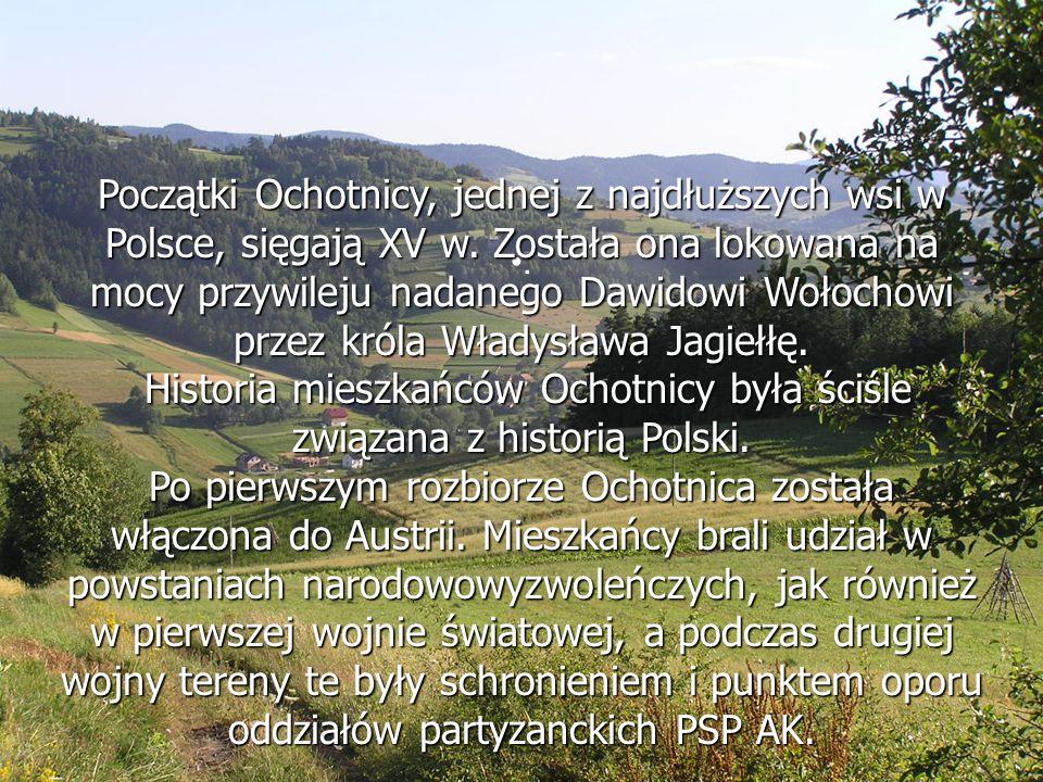 . Początki Ochotnicy, jednej z najdłuższych wsi w Polsce, sięgają XV w. Została ona lokowana na mocy przywileju nadanego Dawidowi Wołochowi przez król