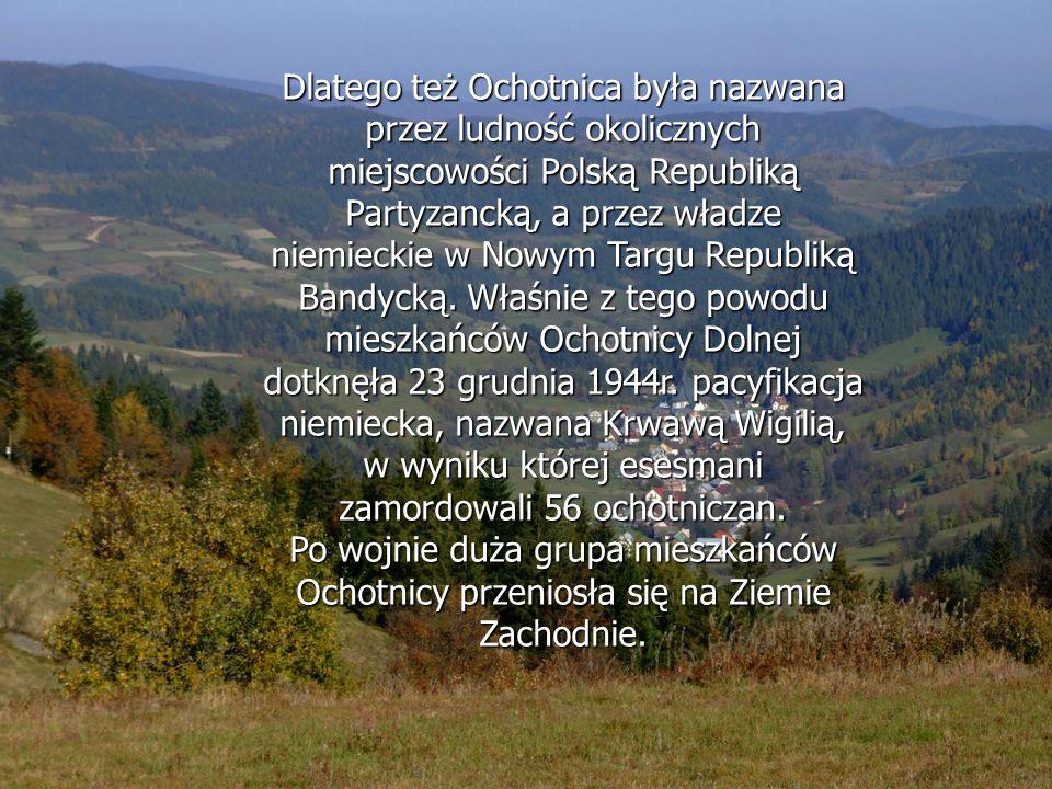 Dlatego też Ochotnica była nazwana przez ludność okolicznych miejscowości Polską Republiką Partyzancką, a przez władze niemieckie w Nowym Targu Republ