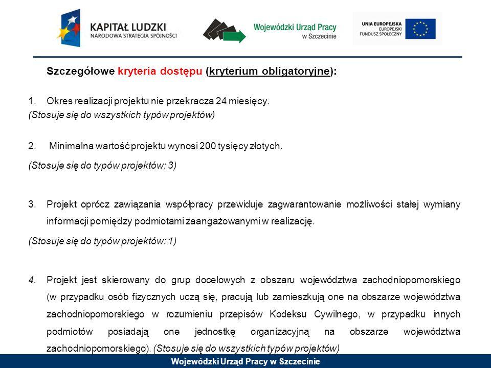Wojewódzki Urząd Pracy w Szczecinie Szczegółowe kryteria dostępu (kryterium obligatoryjne): 1.Okres realizacji projektu nie przekracza 24 miesięcy.