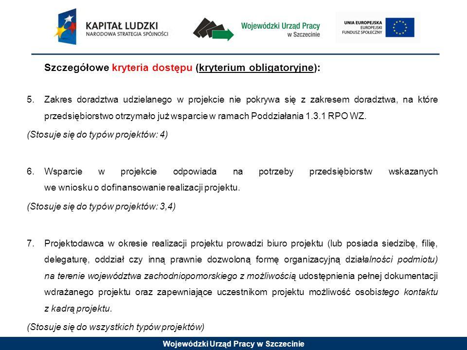Wojewódzki Urząd Pracy w Szczecinie Szczegółowe kryteria dostępu (kryterium obligatoryjne): 5.Zakres doradztwa udzielanego w projekcie nie pokrywa się z zakresem doradztwa, na które przedsiębiorstwo otrzymało już wsparcie w ramach Poddziałania 1.3.1 RPO WZ.