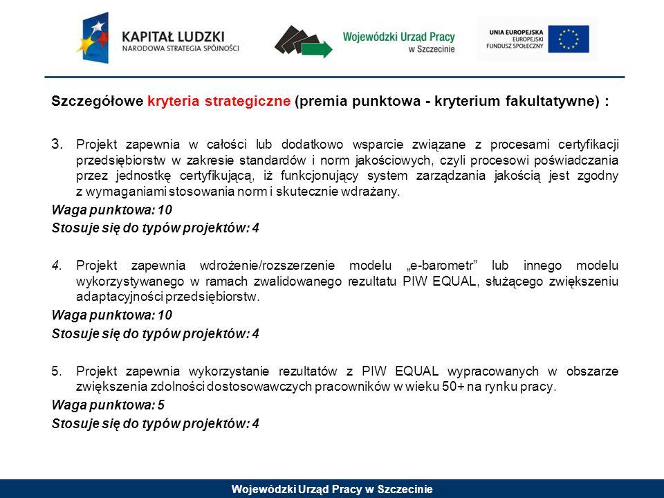 Wojewódzki Urząd Pracy w Szczecinie Szczegółowe kryteria strategiczne (premia punktowa - kryterium fakultatywne) : 3.