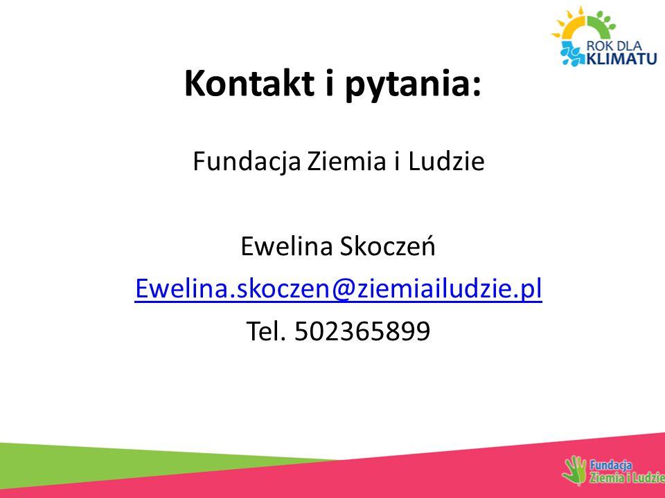 Kontakt i pytania: Fundacja Ziemia i Ludzie Ewelina Skoczeń Ewelina.skoczen@ziemiailudzie.pl Tel.