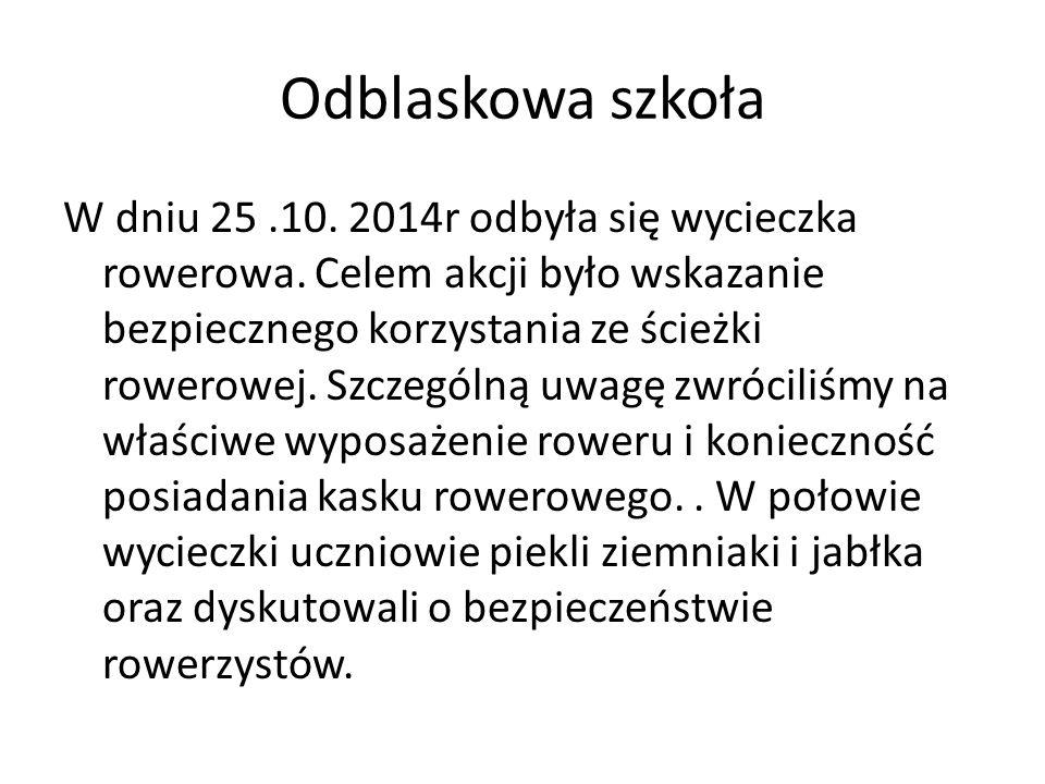 Odblaskowa szkoła W dniu 25.10. 2014r odbyła się wycieczka rowerowa. Celem akcji było wskazanie bezpiecznego korzystania ze ścieżki rowerowej. Szczegó