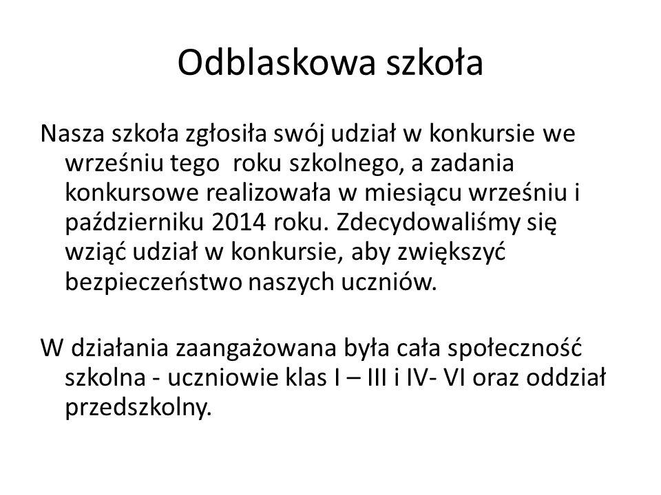 Odblaskowa szkoła Nasza szkoła zgłosiła swój udział w konkursie we wrześniu tego roku szkolnego, a zadania konkursowe realizowała w miesiącu wrześniu