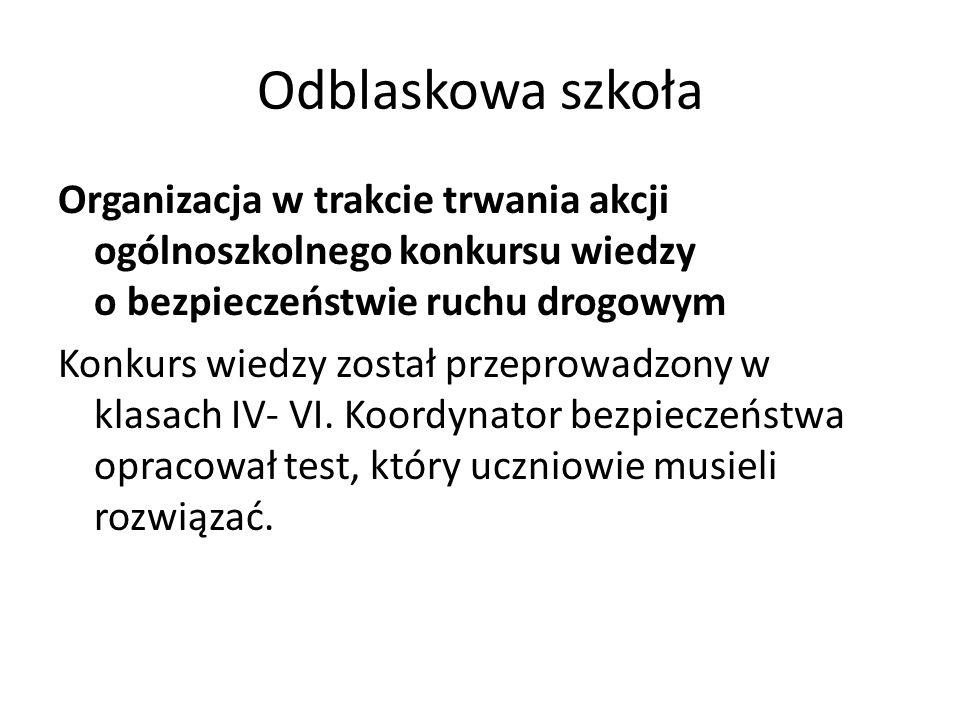 Odblaskowa szkoła Organizacja w trakcie trwania akcji ogólnoszkolnego konkursu wiedzy o bezpieczeństwie ruchu drogowym Konkurs wiedzy został przeprowa