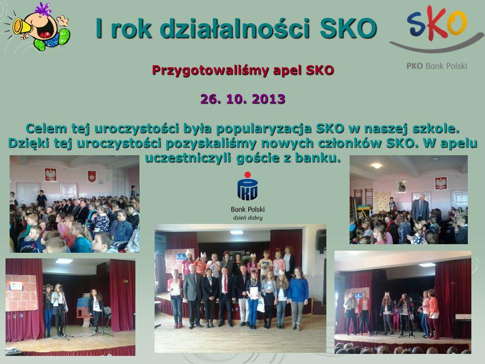 I rok działalności SKO Przygotowaliśmy apel SKO 26. 10. 2013 Celem tej uroczystości była popularyzacja SKO w naszej szkole. Dzięki tej uroczystości po