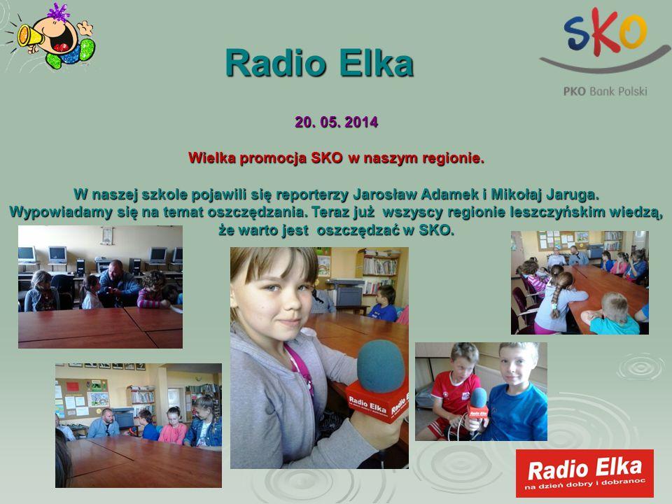 Radio Elka 20. 05. 2014 Wielka promocja SKO w naszym regionie. W naszej szkole pojawili się reporterzy Jarosław Adamek i Mikołaj Jaruga. Wypowiadamy s
