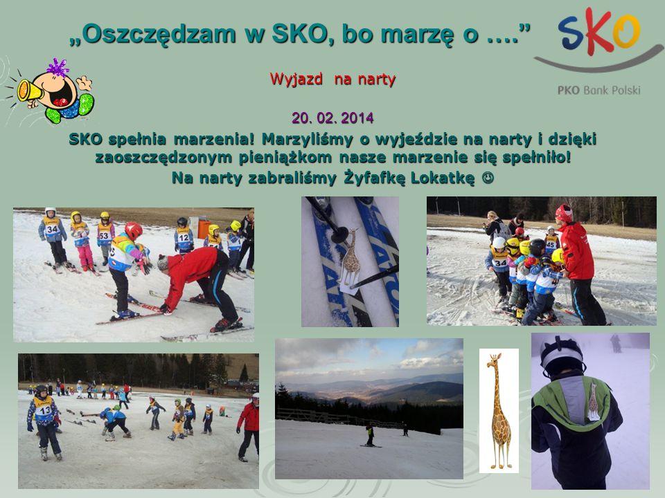 """""""Oszczędzam w SKO, bo marzę o …."""" """"Oszczędzam w SKO, bo marzę o …."""" Wyjazd na narty 20. 02. 2014 SKO spełnia marzenia! Marzyliśmy o wyjeździe na narty"""