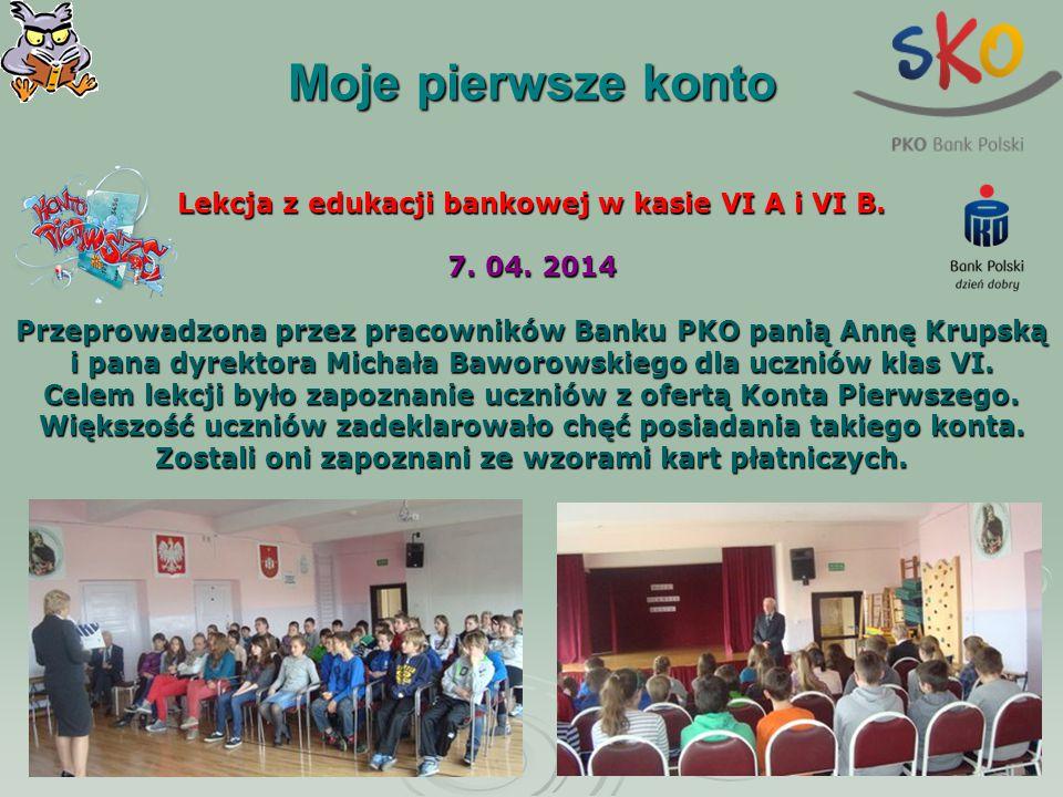 Moje pierwsze konto Lekcja z edukacji bankowej w kasie VI A i VI B. 7. 04. 2014 Przeprowadzona przez pracowników Banku PKO panią Annę Krupską i pana d