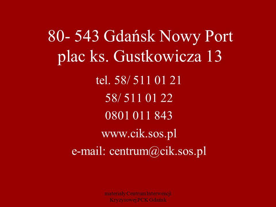 80- 543 Gdańsk Nowy Port plac ks. Gustkowicza 13 tel. 58/ 511 01 21 58/ 511 01 22 0801 011 843 www.cik.sos.pl e-mail: centrum@cik.sos.pl materiały Cen