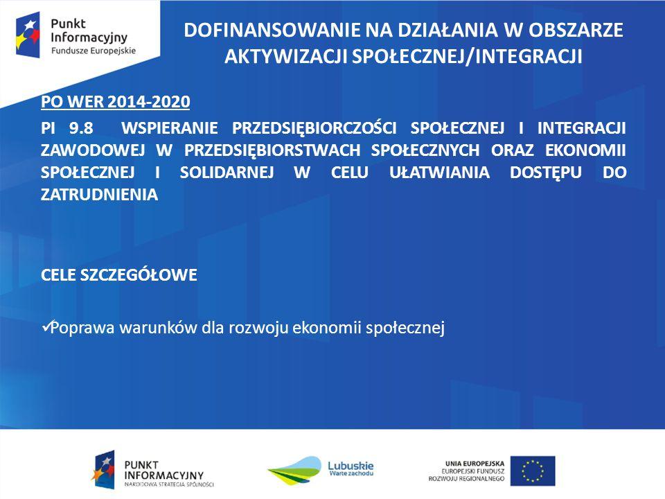 DOFINANSOWANIE NA DZIAŁANIA W OBSZARZE AKTYWIZACJI SPOŁECZNEJ/INTEGRACJI PO WER 2014-2020 PI 9.8 WSPIERANIE PRZEDSIĘBIORCZOŚCI SPOŁECZNEJ I INTEGRACJI ZAWODOWEJ W PRZEDSIĘBIORSTWACH SPOŁECZNYCH ORAZ EKONOMII SPOŁECZNEJ I SOLIDARNEJ W CELU UŁATWIANIA DOSTĘPU DO ZATRUDNIENIA CELE SZCZEGÓŁOWE Poprawa warunków dla rozwoju ekonomii społecznej