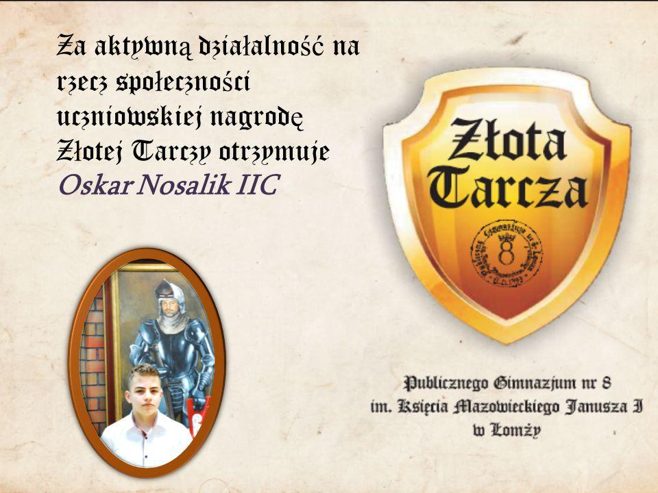 Za aktywn ą dzia ł alno ść na rzecz spo ł eczno ś ci uczniowskiej nagrod ę Z ł otej Tarczy otrzymuje Oskar Nosalik IIC