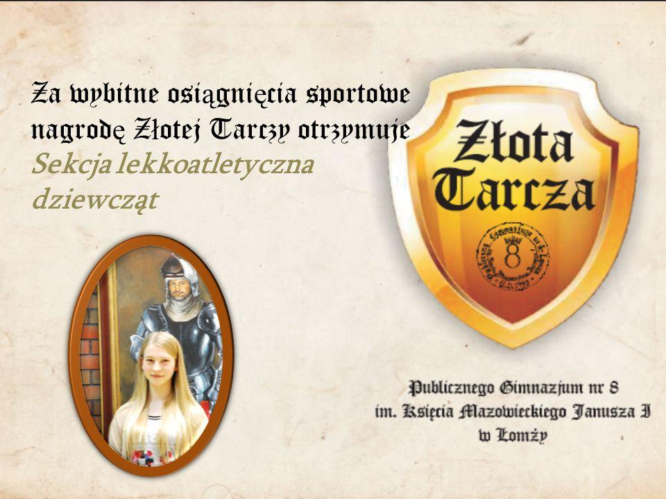 Za wybitne osi ą gni ę cia sportowe nagrod ę Z ł otej Tarczy otrzymuje Sekcja lekkoatletyczna dziewcząt