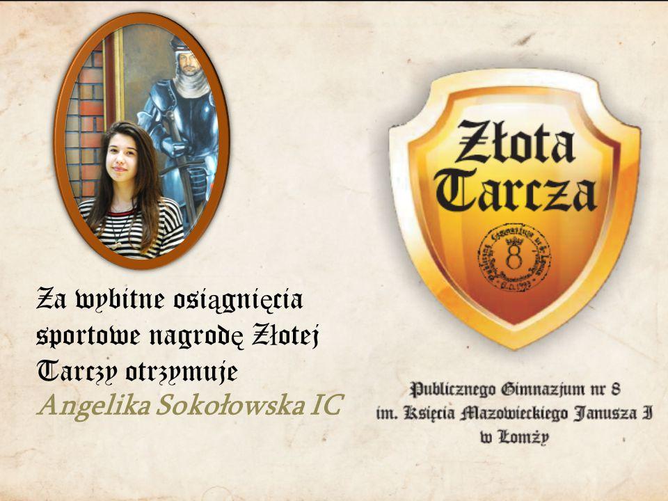 Za wybitne osi ą gni ę cia sportowe nagrod ę Z ł otej Tarczy otrzymuje Angelika Sokołowska IC