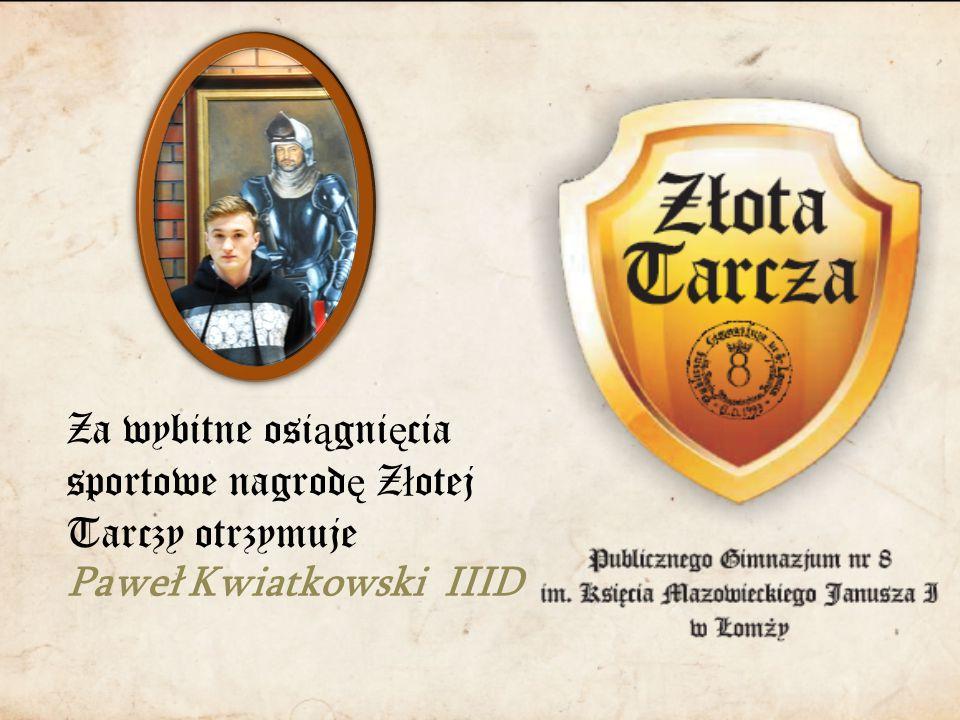 Za wybitne osi ą gni ę cia sportowe nagrod ę Z ł otej Tarczy otrzymuje Paweł Kwiatkowski IIID