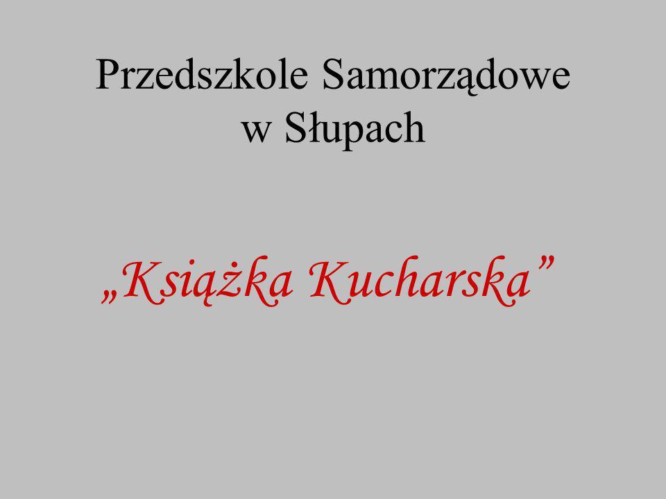 """Przedszkole Samorządowe w Słupach """"Książka Kucharska"""""""