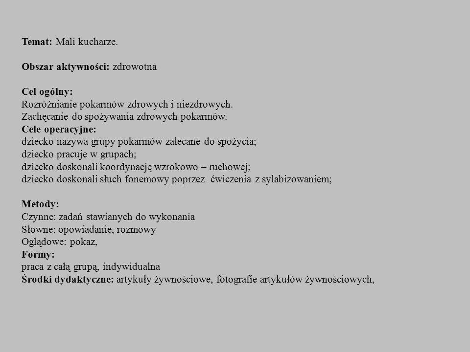 Temat: Mali kucharze. Obszar aktywności: zdrowotna Cel ogólny: Rozróżnianie pokarmów zdrowych i niezdrowych. Zachęcanie do spożywania zdrowych pokarmó