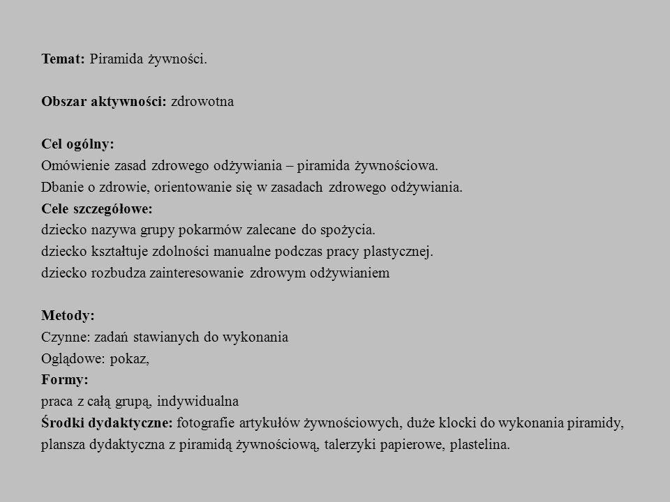 Temat: Piramida żywności. Obszar aktywności: zdrowotna Cel ogólny: Omówienie zasad zdrowego odżywiania – piramida żywnościowa. Dbanie o zdrowie, orien