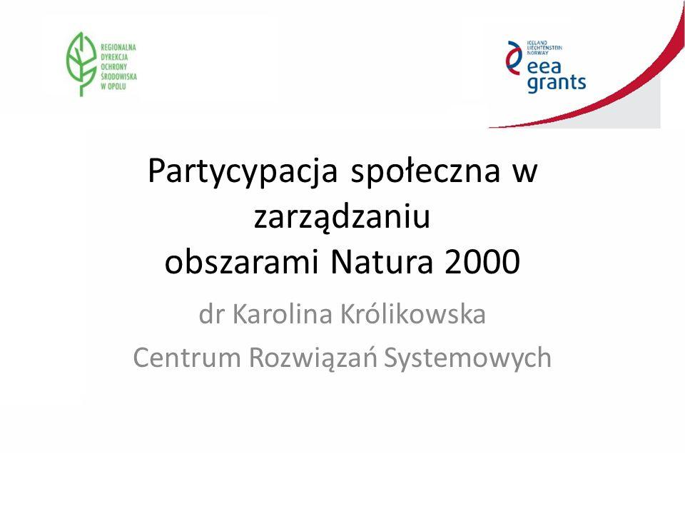 Partycypacja społeczna w zarządzaniu obszarami Natura 2000 dr Karolina Królikowska Centrum Rozwiązań Systemowych