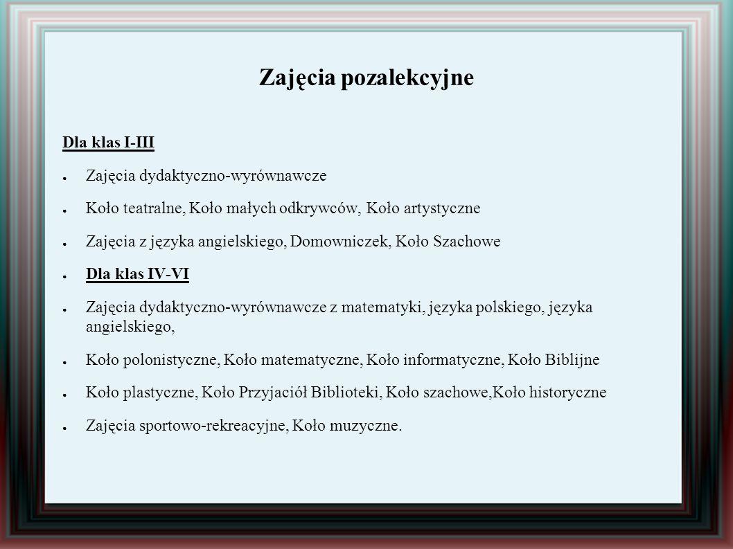Zajęcia pozalekcyjne Dla klas I-III ● Zajęcia dydaktyczno-wyrównawcze ● Koło teatralne, Koło małych odkrywców, Koło artystyczne ● Zajęcia z języka ang