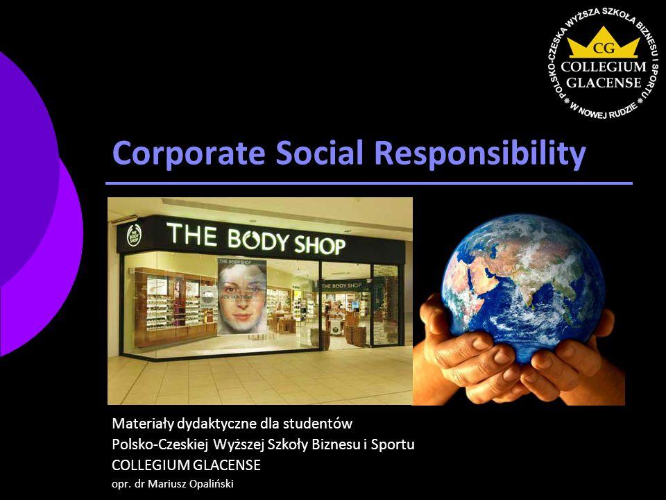 Corporate Social Responsibility Materiały dydaktyczne dla studentów Polsko-Czeskiej Wyższej Szkoły Biznesu i Sportu COLLEGIUM GLACENSE opr.