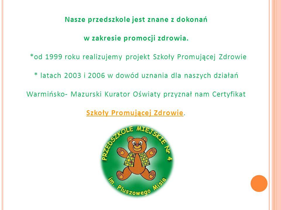 Nasze przedszkole jest znane z dokonań w zakresie promocji zdrowia. *od 1999 roku realizujemy projekt Szkoły Promującej Zdrowie * latach 2003 i 2006 w