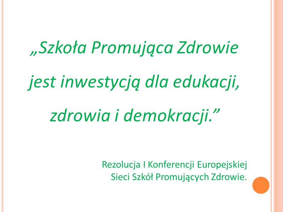 """""""Szkoła Promująca Zdrowie jest inwestycją dla edukacji, zdrowia i demokracji. Rezolucja I Konferencji Europejskiej Sieci Szkół Promujących Zdrowie."""