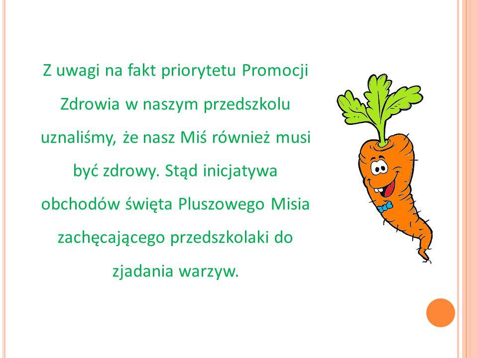 Z uwagi na fakt priorytetu Promocji Zdrowia w naszym przedszkolu uznaliśmy, że nasz Miś również musi być zdrowy. Stąd inicjatywa obchodów święta Plusz