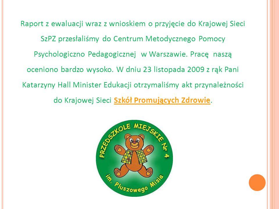 Raport z ewaluacji wraz z wnioskiem o przyjęcie do Krajowej Sieci SzPZ przesłaliśmy do Centrum Metodycznego Pomocy Psychologiczno Pedagogicznej w Warszawie.