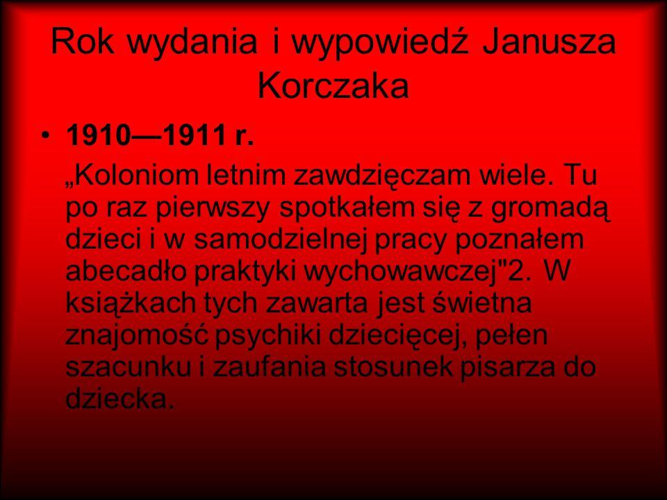 """Rok wydania i wypowiedź Janusza Korczaka 1910—1911 r. """"Koloniom letnim zawdzięczam wiele. Tu po raz pierwszy spotkałem się z gromadą dzieci i w samodz"""