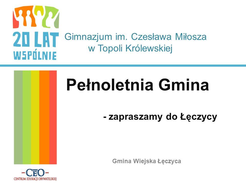 Gimnazjum im. Czesława Miłosza w Topoli Królewskiej Pełnoletnia Gmina - zapraszamy do Łęczycy Gmina Wiejska Łęczyca