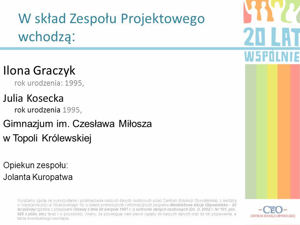 Ilona Graczyk rok urodzenia: 1995, Julia Kosecka rok urodzenia 1995, Gimnazjum im. Czesława Miłosza w Topoli Królewskiej Opiekun zespołu: Jolanta Kuro