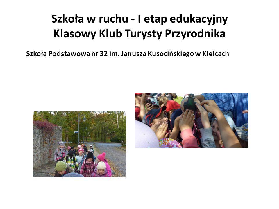 Szkoła w ruchu - I etap edukacyjny Klasowy Klub Turysty Przyrodnika Szkoła Podstawowa nr 32 im.