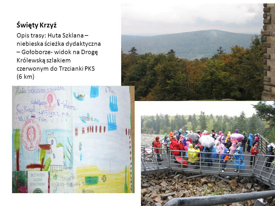 Święty Krzyż Opis trasy: Huta Szklana – niebieska ścieżka dydaktyczna – Gołoborze- widok na Drogę Królewską szlakiem czerwonym do Trzcianki PKS (6 km)