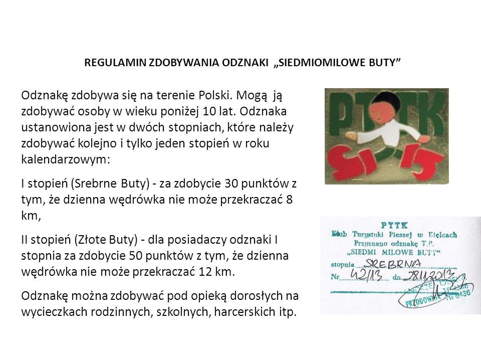 """REGULAMIN ZDOBYWANIA ODZNAKI """"SIEDMIOMILOWE BUTY Odznakę zdobywa się na terenie Polski."""